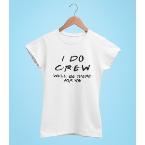 Tricou Personalizat - I Do Crew We'll be there for you - Printbu.ro - 1