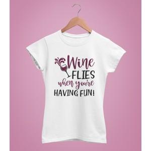 Tricou Personalizat -  Wine Flies When You're Having Fun - Printbu.ro - 1