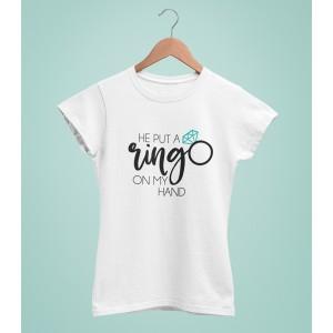 Tricou Personalizat - He Put A Ring On My Hand - Printbu.ro - 1