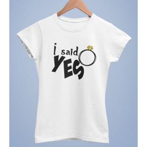 Tricou Personalizat Femei - I said yes - Printbu.ro - 1